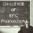 A Challenge of Epic Proportions