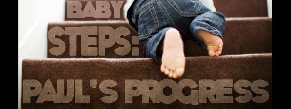 Baby Steps: Paul's Progress