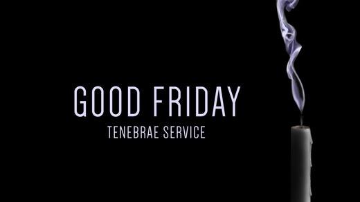 Good Friday Tenebrae Service – April 14, 6 pm