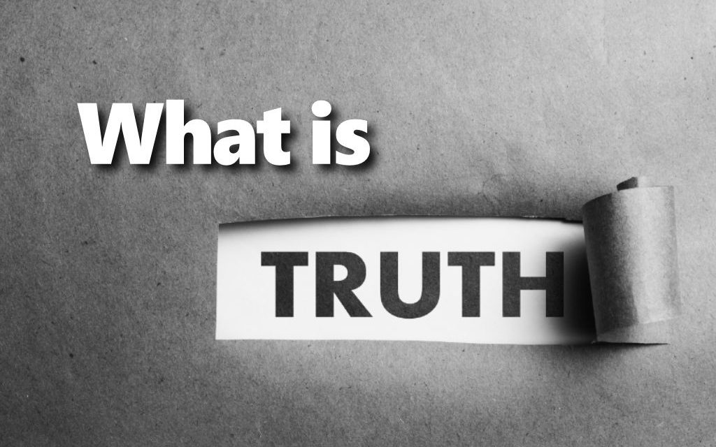Sermon Preview – What is Truth? – May 21, 2017